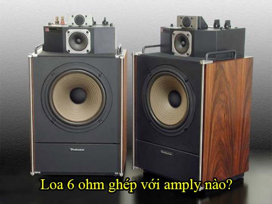 Loa 6 ohm ghép với amply nào?